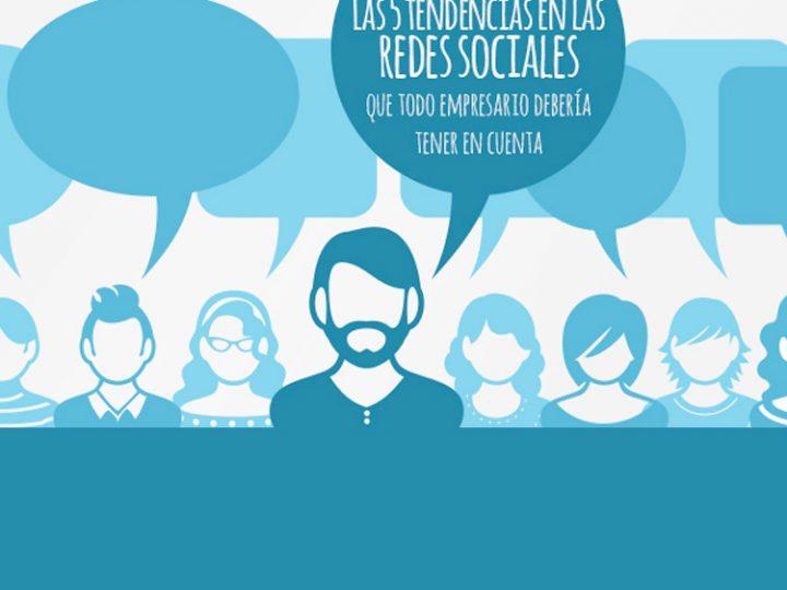 Las 5 Tendencias En Las Redes Sociales Que Todo Empresario Debería Tener En Cuenta